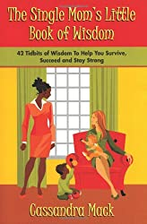 The Single Moms Little Book of Wisdom: 42 Tidbits of Wisdom To Help You Survive, Succeed and Stay Strong