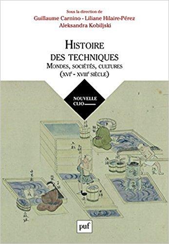 Histoire des techniques : Mondes, sociétés, cultures - XVIe-XVIIIe siècle