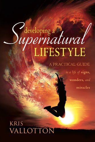Developing a Supernatural Lifestyle: A Practical Guide to a Life of Signs, Wonders, and Miracles cover