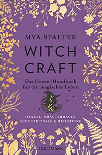 Witchcraft: Das Hexen-Handbuch für ein magisches Leben - Orakel, Kräutermagie, Schutzrituale & Heilsteine