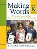 : Making Words Kindergarten: 50 Interactive Lessons that Build Phonemic Awareness, Phonics, and Spelling Skills