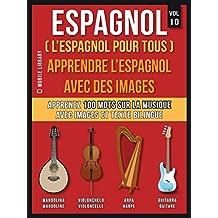 Espagnol ( L'Espagnol Pour Tous ) - Apprendre l'espagnol avec des images (Vol 10): Apprenez 100 mots sur la Musique avec des images et du texte bilingue ... Language Learning Guides) (French Edition)