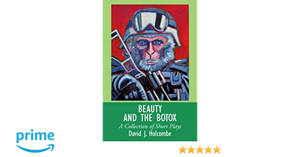Beauty and the Botox:A Collection of Short Plays: A Collection of Short Plays