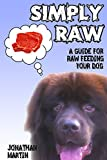 SIMPLY RAW: A guide for raw feeding your dog