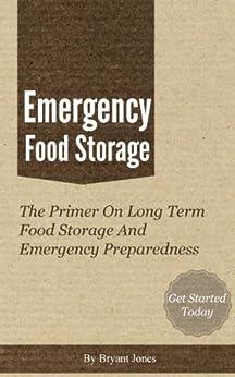 Emergency Food Storage - A Primer On Long Term Food Storage And Emergency Preparedness by [Jones, Bryant]
