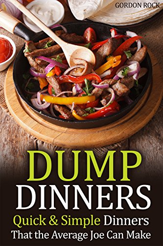 Dump Dinners: Quick & Simple Dinners That the Average Joe Can Make by Gordon Rock