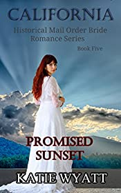 Promised Sunset (California Historical Mail Order Bride Romance Series Book 5)