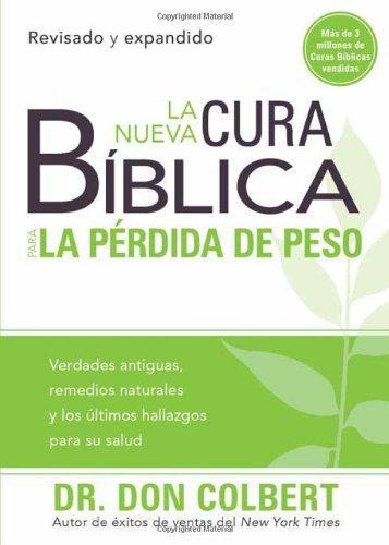 La nueva cura bíblica para la pérdida de peso: Verdades antiguas, remedios naturales y los últimos hallazgos para su salud (Cura Biblica / Bible Cure) (Spanish Edition)