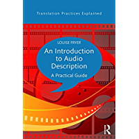 An Introduction to Audio Description: A practical guide (Translation Practices Explained)