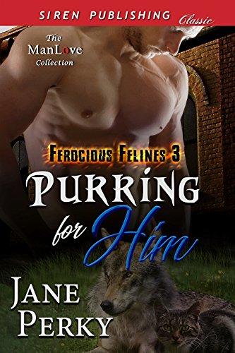 Purring for Him [Ferocious Felines 3] (Siren Publishing Classic ManLove)