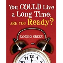 By Lyndsay Green - You Could Live a Long Time: Are You Ready?