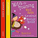 Witch Switch / Moonlight Mischief: Witch-in-Training, Books 6 & 7 | Maeve Friel
