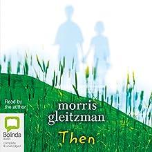 Then Audiobook by Morris Gleitzman Narrated by Morris Gleitzman