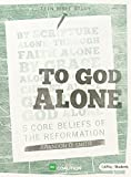 To God Alone - Teen Bible Study: 5 Core Beliefs of the Reformation