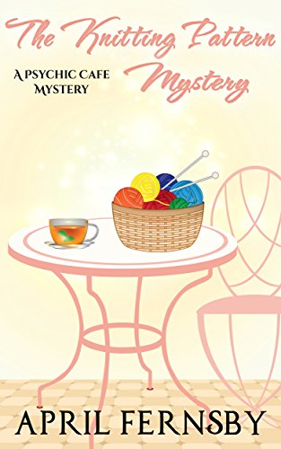 The Knitting Pattern Mystery (Psychic Cafe Mystery Book 4)