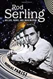 Rod Serling: His Life, Work, and Imagination