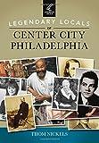 Legendary Locals of Center City Philadelphia, Thom Nickels, 1467101419