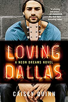 Loving Dallas: A Neon Dreams Novel by [Quinn, Caisey]