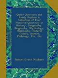 img - for Queer Questions and Ready Replies: A Collection of Four Hundred Questions in History, Geography, Biography, Mythology, Philosophy, Natural History, Science, Philology, Etc., Etc book / textbook / text book