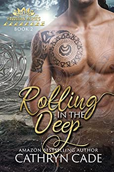 Rolling in the Deep (Hawaiian Heroes Book 2) by [Cade, Cathryn]