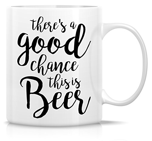 Retreez Funny Mug - There's Good Chance This is Beer 11 Oz Ceramic Coffee Mugs - Funny, Sarcasm, Sarcastic, Inspirational birthday gifts for friends, coworkers, siblings, dad, mom ()