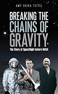 Book Cover: Breaking the Chains of Gravity: The Story of Spaceflight before NASA