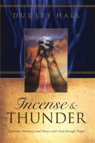 Incense and Thunder: Experience Intimacy and Power with God Through Prayer ()