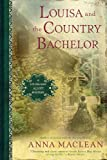 Louisa and the Country Bachelor by Anna Maclean front cover