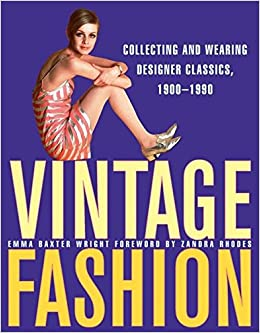 Vintage Fashion: Collecting and Wearing Designer Classics, 1900-1990:  Wright, Emma Baxter: 9780061252013: Amazon.com: Books