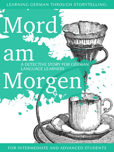 Learning German through Storytelling: Mord Am Morgen - a detective story for German language learners (includes exercises) for intermediate and - Books German Kindle