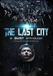 The Last City: a Dust Publishing anthology