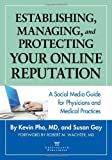 Establishing, Managing, and Protecting Your Online Reputation: A Social Media Guide for Physicians and Medical Practices