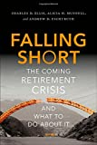 Falling Short : The Coming Retirement Crisis and What to Do, Ellis, Charles D. and Munnell, Alicia Haydock, 0190218894