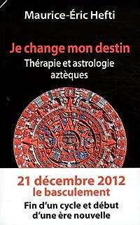 Je change mon destin : thérapie et astrologie aztèques, Hefti, Maurice-Eric