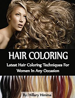 Hair Coloring: Latest hair coloring techniques for women in any occasion