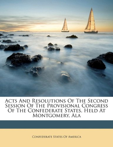 Download Acts and resolutions of the second session of the Provisional congress of the Confederate States, held at Montgomery, Ala PDF