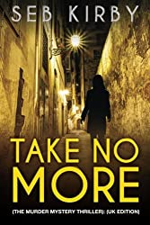 Take No More (The murder mystery thriller): (UK Edition)