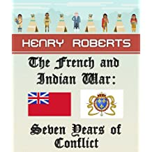 The French and Indian War: Seven Years of Conflict