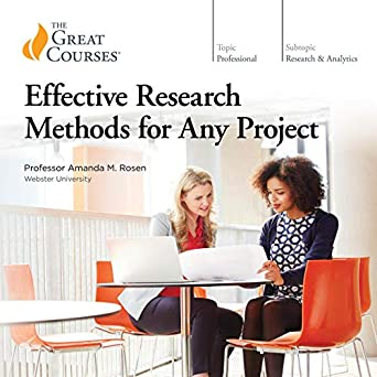 The Great Courses - Effective Research Methods for Any Project - Amanda M. Rosen, PhD