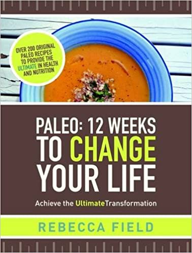 Paleo: 12 Weeks to Change Your Life