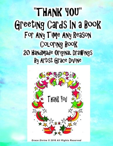 """Read Online """"THANK YOU"""" Greeting Cards In a Book  For Any Time Any Reason  Coloring Book  20 Handmade Original Drawings  By Artist Grace Divine PDF"""