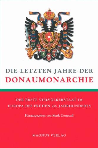 Die letzten Jahre der Donaumonarchie: Der erste Vielvölkerstaat im Europa des frühen 20. Jahrhunderts