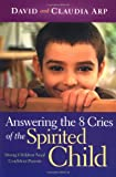 Answering the 8 Cries of the Spirited Child, David Arp and Claudia Arp, 1582292841