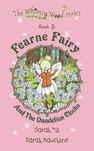 Book: Fearne Fairy and the Dandelion Clocks - Book 8 in the Whimsy Wood Series (Paperback) by Sarah Hill