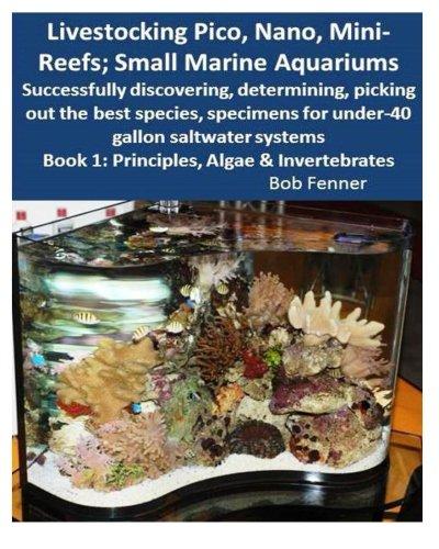 Livestocking Pico, Nano, Mini-Reefs; Small Marine Aquariums: Book 1: Algae & Invertebrates; Successfully Discovering,...