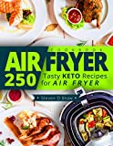 Air Fryer Cookbook: 250 Tasty Keto Recipes for Air Fryer