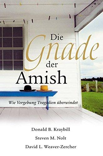 Die Gnade der Amish: Wie Vergebung Tragödien überwindet