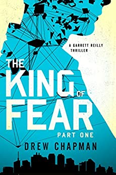 The King of Fear: Part One: A Garrett Reilly Thriller (King of Fear Series Book 1) by [Chapman, Drew]