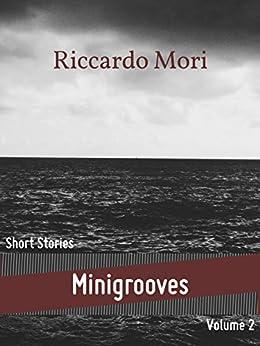Minigrooves: Short Stories — Volume 2 by [Mori, Riccardo]