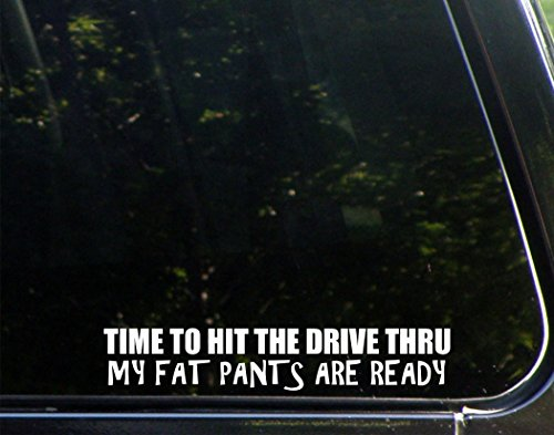 Time To Hit The Drive Thru My Fat Pants Are Ready - 8-3/4